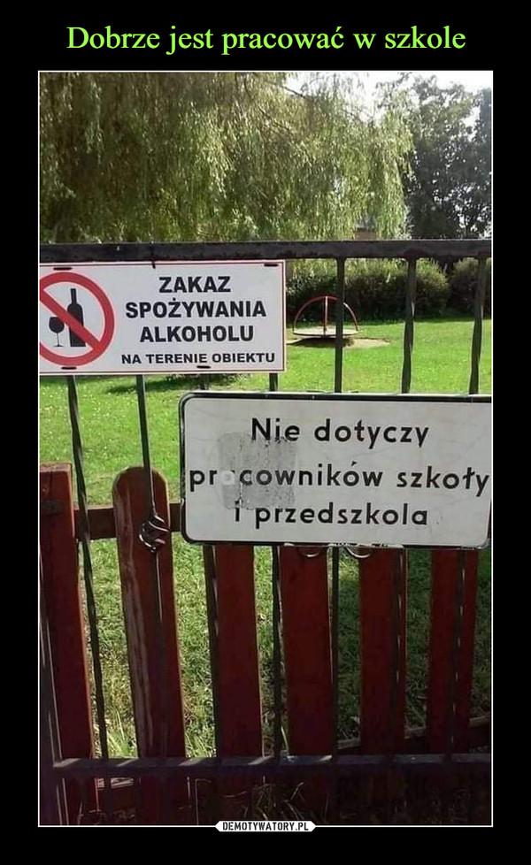 –  Zakaz spożywania alkoholu na terenie obiektu Nie dotyczy pracowników szkoły i przedszkola