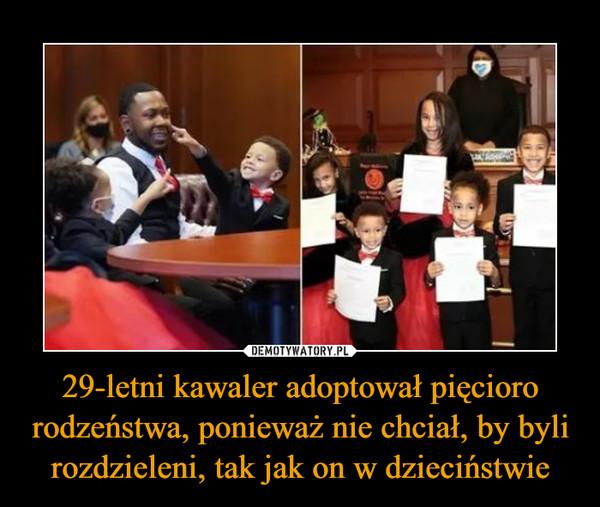 29-letni kawaler adoptował pięcioro rodzeństwa, ponieważ nie chciał, by byli rozdzieleni, tak jak on w dzieciństwie –