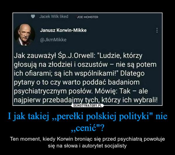 """I jak takiej ,,perełki polskiej polityki"""" nie ,,cenić""""?"""