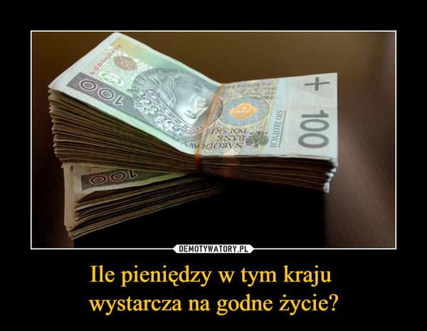 Ile pieniędzy w tym kraju wystarcza na godne życie? –