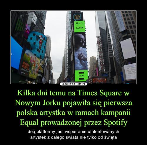 Kilka dni temu na Times Square w Nowym Jorku pojawiła się pierwsza polska artystka w ramach kampanii Equal prowadzonej przez Spotify