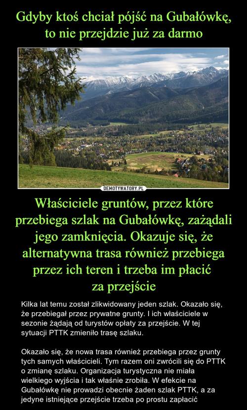 Gdyby ktoś chciał pójść na Gubałówkę, to nie przejdzie już za darmo Właściciele gruntów, przez które przebiega szlak na Gubałówkę, zażądali jego zamknięcia. Okazuje się, że alternatywna trasa również przebiega przez ich teren i trzeba im płacić  za przejście
