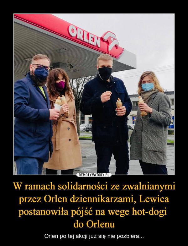 W ramach solidarności ze zwalnianymi przez Orlen dziennikarzami, Lewica postanowiła pójść na wege hot-dogi do Orlenu – Orlen po tej akcji już się nie pozbiera...