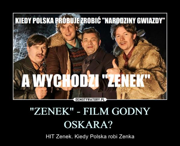 """ZENEK"" - FILM GODNY OSKARA – HIT Zenek. Kiedy Polska robi Zenka"