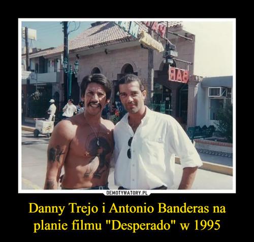 "Danny Trejo i Antonio Banderas na planie filmu ""Desperado"" w 1995"