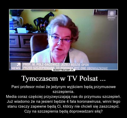 Tymczasem w TV Polsat ...