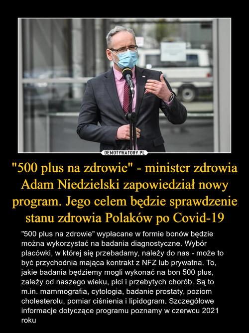 """""""500 plus na zdrowie"""" - minister zdrowia Adam Niedzielski zapowiedział nowy program. Jego celem będzie sprawdzenie stanu zdrowia Polaków po Covid-19"""