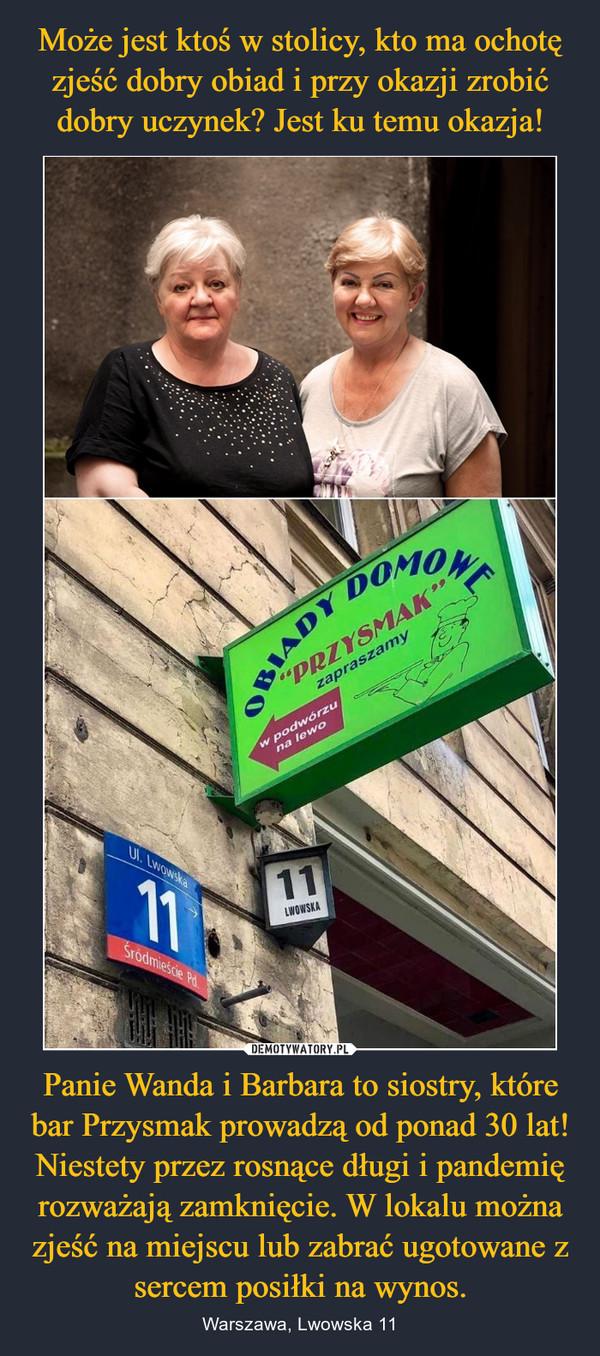 Panie Wanda i Barbara to siostry, które bar Przysmak prowadzą od ponad 30 lat! Niestety przez rosnące długi i pandemię rozważają zamknięcie. W lokalu można zjeść na miejscu lub zabrać ugotowane z sercem posiłki na wynos. – Warszawa, Lwowska 11