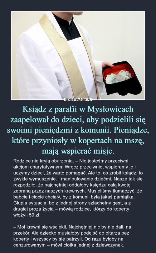 Ksiądz z parafii w Mysłowicach zaapelował do dzieci, aby podzielili się swoimi pieniędzmi z komunii. Pieniądze, które przyniosły w kopertach na mszę, mają wspierać misje.