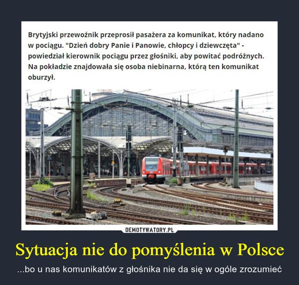 Sytuacja nie do pomyślenia w Polsce – ...bo u nas komunikatów z głośnika nie da się w ogóle zrozumieć