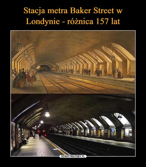 Stacja metra Baker Street w Londynie - różnica 157 lat