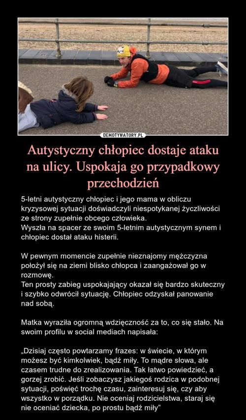 Autystyczny chłopiec dostaje ataku na ulicy. Uspokaja go przypadkowy przechodzień