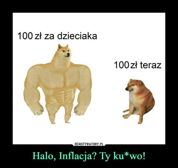 Halo, Inflacja? Ty ku*wo! –