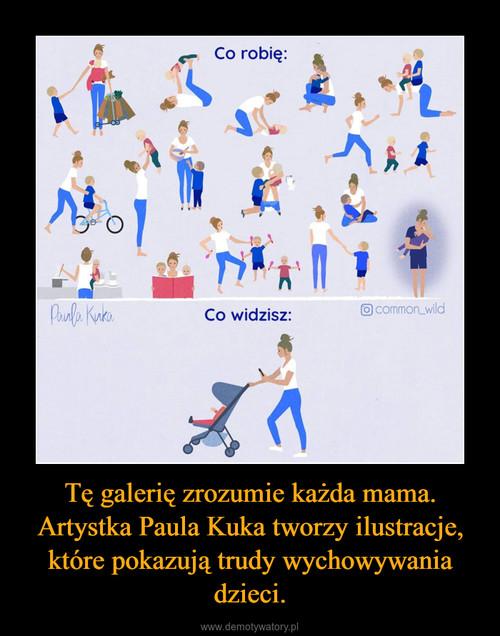 Tę galerię zrozumie każda mama. Artystka Paula Kuka tworzy ilustracje, które pokazują trudy wychowywania dzieci.
