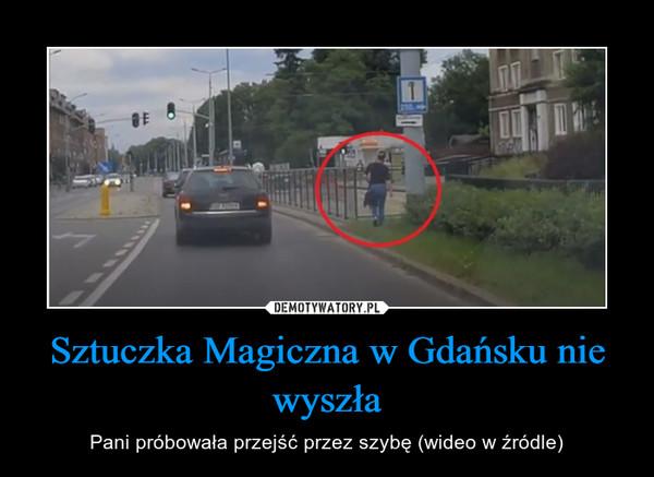 Sztuczka Magiczna w Gdańsku nie wyszła – Pani próbowała przejść przez szybę (wideo w źródle)