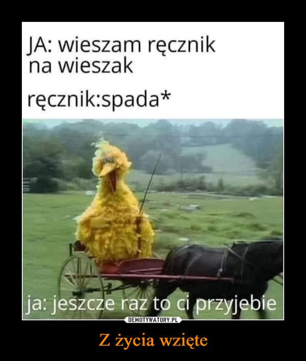 Z życia wzięte –  JA: wieszam ręcznikna wieszakręcznik:spada*ja: jeszcze raz to ci przyjebiekwejk.pl