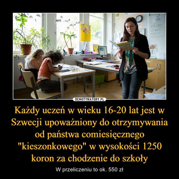 """Każdy uczeń w wieku 16-20 lat jest w Szwecji upoważniony do otrzymywania od państwa comiesięcznego """"kieszonkowego"""" w wysokości 1250 koron za chodzenie do szkoły – W przeliczeniu to ok. 550 zł"""