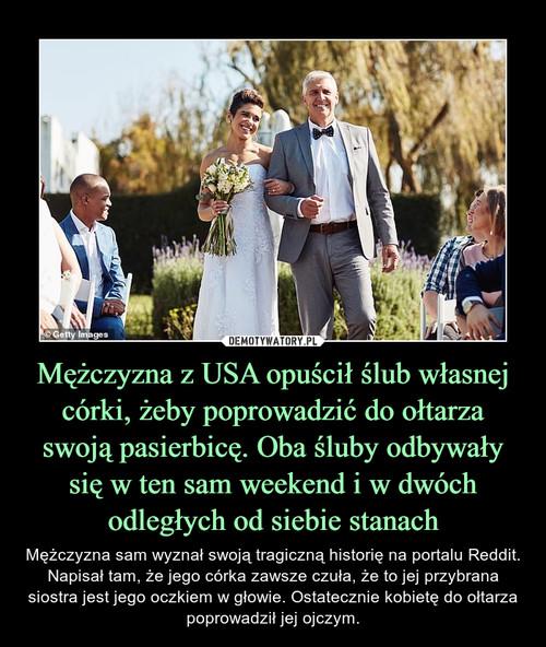 Mężczyzna z USA opuścił ślub własnej córki, żeby poprowadzić do ołtarza swoją pasierbicę. Oba śluby odbywały się w ten sam weekend i w dwóch odległych od siebie stanach