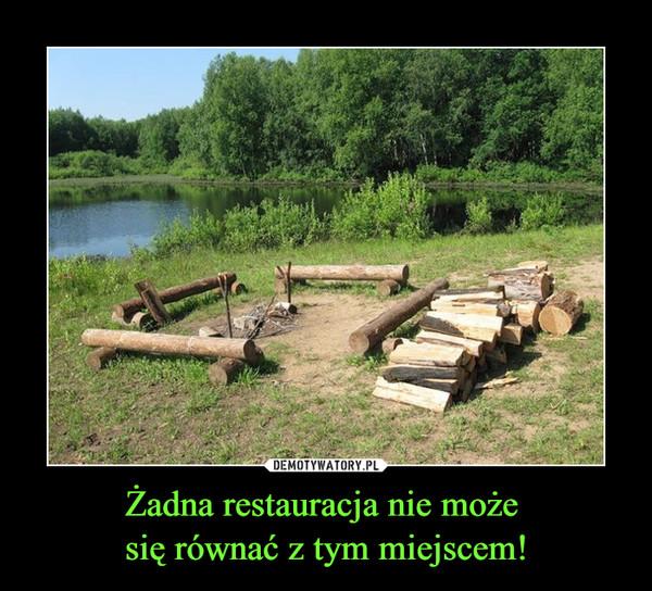 Żadna restauracja nie może się równać z tym miejscem! –