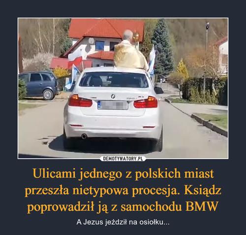 Ulicami jednego z polskich miast przeszła nietypowa procesja. Ksiądz poprowadził ją z samochodu BMW