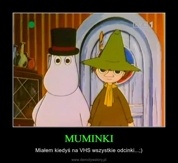 MUMINKI – Miałem kiedyś na VHS wszystkie odcinki...;)