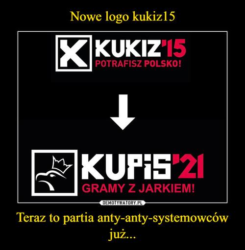 Nowe logo kukiz15 Teraz to partia anty-anty-systemowców już...
