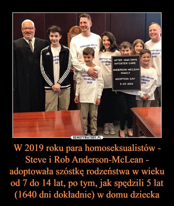 W 2019 roku para homoseksualistów - Steve i Rob Anderson-McLean - adoptowała szóstkę rodzeństwa w wieku od 7 do 14 lat, po tym, jak spędzili 5 lat (1640 dni dokładnie) w domu dziecka