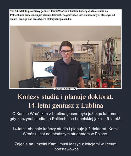 Kończy studia i planuje doktorat. 14-letni geniusz z Lublina