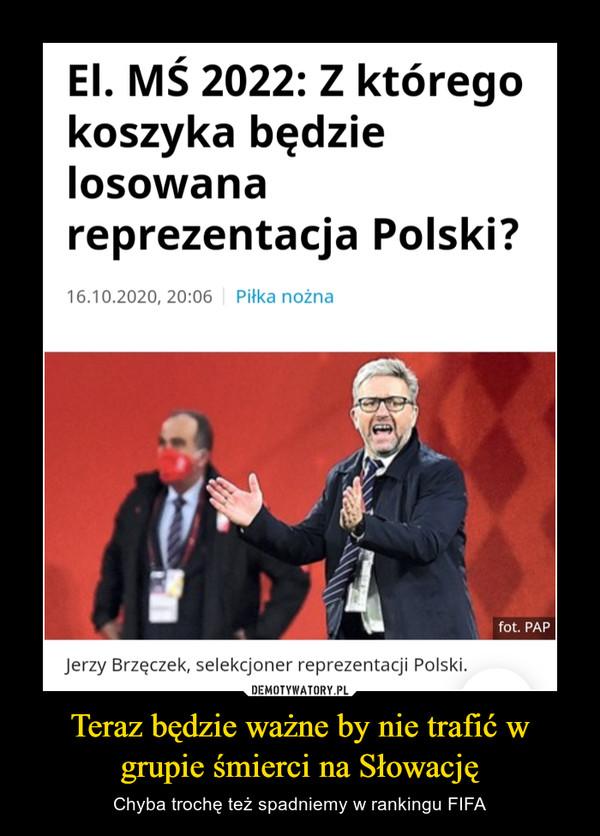 Teraz będzie ważne by nie trafić w grupie śmierci na Słowację – Chyba trochę też spadniemy w rankingu FIFA