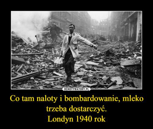 Co tam naloty i bombardowanie, mleko trzeba dostarczyć. Londyn 1940 rok