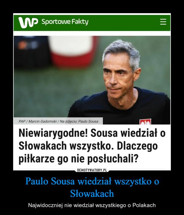 Paulo Sousa wiedział wszystko o Słowakach – Najwidoczniej nie wiedział wszystkiego o Polakach