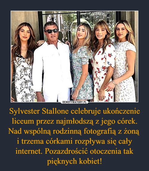 Sylvester Stallone celebruje ukończenie liceum przez najmłodszą z jego córek. Nad wspólną rodzinną fotografią z żoną  i trzema córkami rozpływa się cały internet. Pozazdrościć otoczenia tak pięknych kobiet!