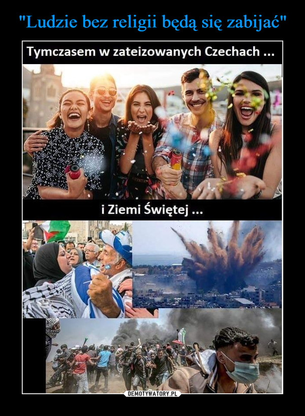 –  Tymczasem w zateizowanych Czechach ...i Ziemi Świętej...