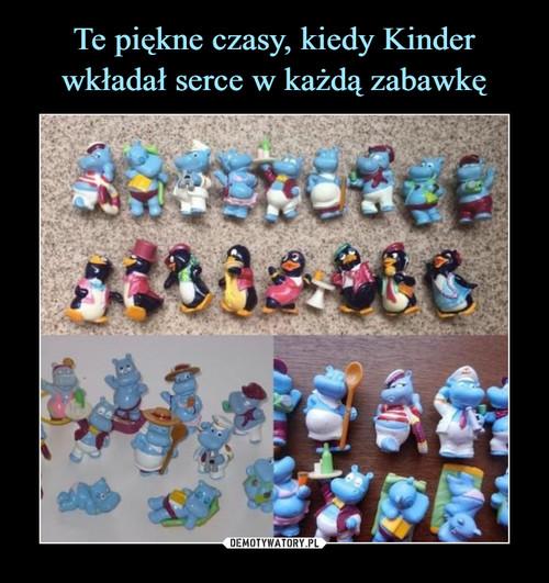 Te piękne czasy, kiedy Kinder wkładał serce w każdą zabawkę