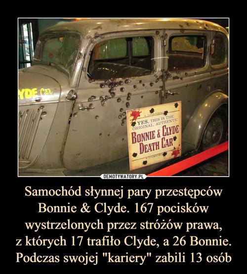 """Samochód słynnej pary przestępców Bonnie & Clyde. 167 pocisków wystrzelonych przez stróżów prawa, z których 17 trafiło Clyde, a 26 Bonnie. Podczas swojej """"kariery"""" zabili 13 osób"""