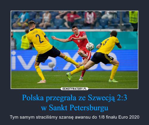 Polska przegrała ze Szwecją 2:3 w Sankt Petersburgu