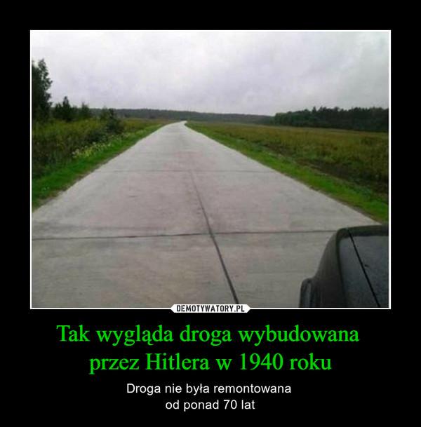 Tak wygląda droga wybudowana przez Hitlera w 1940 roku – Droga nie była remontowana od ponad 70 lat