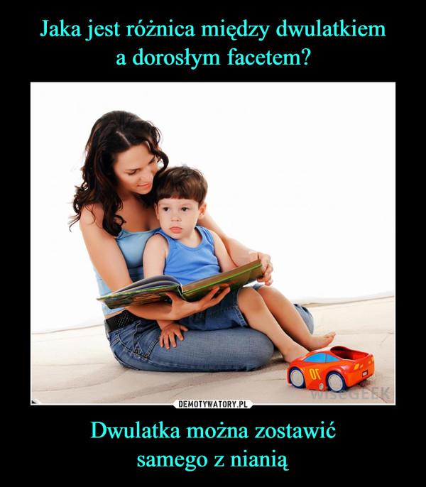 Dwulatka można zostawićsamego z nianią –