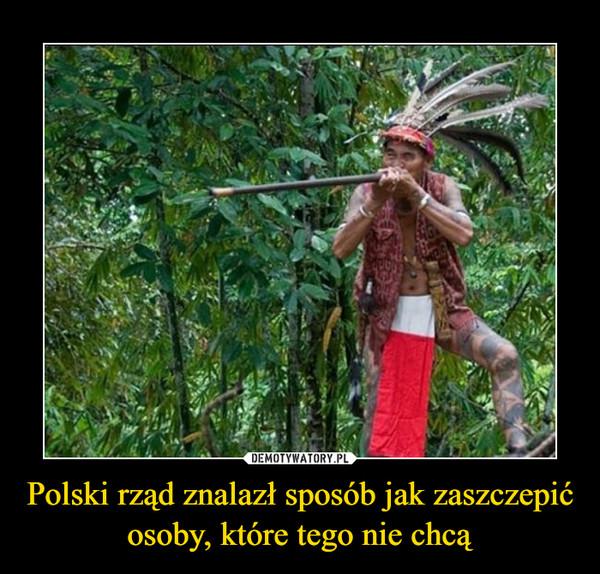 Polski rząd znalazł sposób jak zaszczepić osoby, które tego nie chcą –
