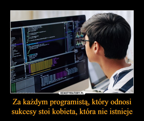 Za każdym programistą, który odnosi sukcesy stoi kobieta, która nie istnieje