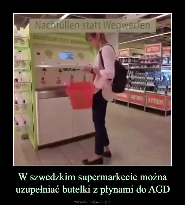 W szwedzkim supermarkecie można uzupełniać butelki z płynami do AGD –