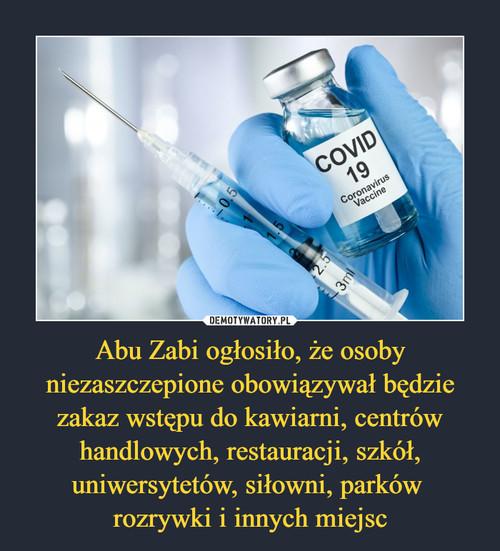 Abu Zabi ogłosiło, że osoby niezaszczepione obowiązywał będzie zakaz wstępu do kawiarni, centrów handlowych, restauracji, szkół, uniwersytetów, siłowni, parków  rozrywki i innych miejsc