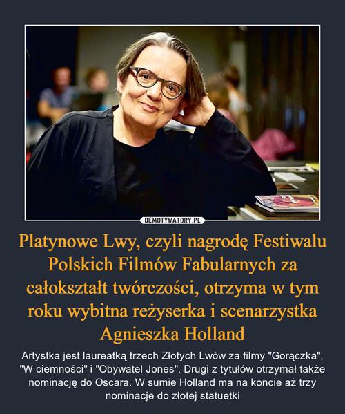 Platynowe Lwy, czyli nagrodę Festiwalu Polskich Filmów Fabularnych za całokształt twórczości, otrzyma w tym roku wybitna reżyserka i scenarzystka Agnieszka Holland