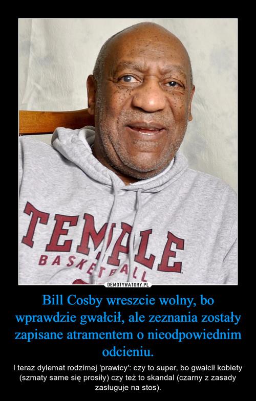 Bill Cosby wreszcie wolny, bo wprawdzie gwałcił, ale zeznania zostały zapisane atramentem o nieodpowiednim odcieniu.