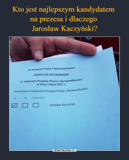 Kto jest najlepszym kandydatem  na prezesa i dlaczego  Jarosław Kaczyński?