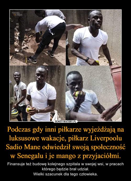 Podczas gdy inni piłkarze wyjeżdżają na luksusowe wakacje, piłkarz Liverpoolu Sadio Mane odwiedził swoją społeczność w Senegalu i je mango z przyjaciółmi.