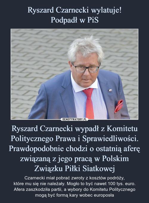 Ryszard Czarnecki wylatuje! Podpadł w PiS Ryszard Czarnecki wypadł z Komitetu Politycznego Prawa i Sprawiedliwości. Prawdopodobnie chodzi o ostatnią aferę związaną z jego pracą w Polskim Związku Piłki Siatkowej
