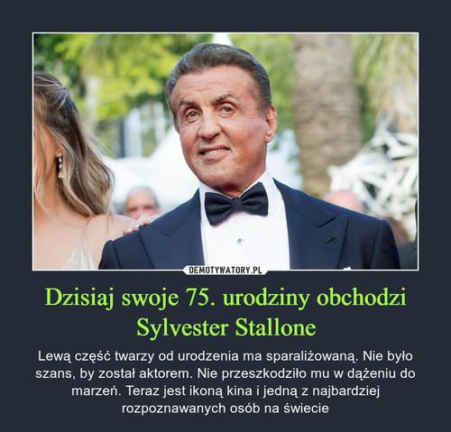 Dzisiaj swoje 75. urodziny obchodzi Sylvester Stallone