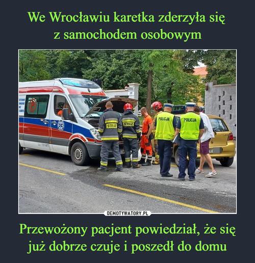 We Wrocławiu karetka zderzyła się  z samochodem osobowym Przewożony pacjent powiedział, że się już dobrze czuje i poszedł do domu