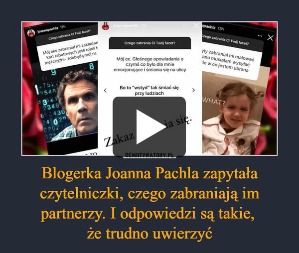 Blogerka Joanna Pachla zapytała czytelniczki, czego zabraniają im partnerzy. I odpowiedzi są takie, że trudno uwierzyć –